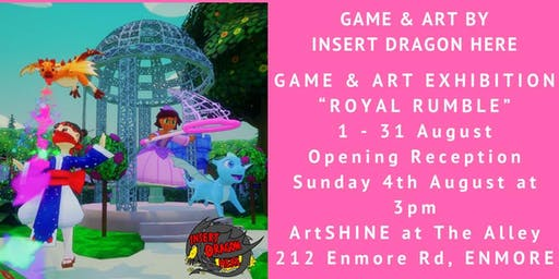 ROYAL RUMBLE- Game &  Art Launch by Insert Dragon Here . Opening Sunday 4 August 2019
