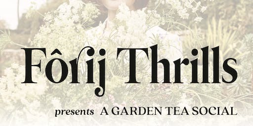 Fôrij Thrills presents A Garden Tea Social