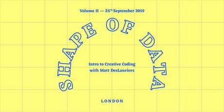 Shape of data workshop, Volume 2 | Intro to Creative Coding tickets