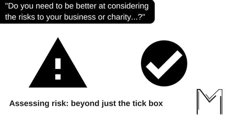 Assessing risk: beyond just the tick box workshop tickets
