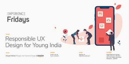 Experience Fridays: Responsible UX Design for Young India with Deepak Pakhare, Manager, User Experience Design, Amazon