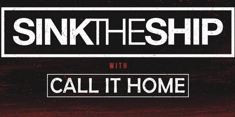 Sink The Ship, Call it Home + Guests tickets