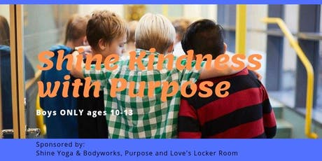 Shine Kindness with Purpose BOYS ONLY 10-13 tickets