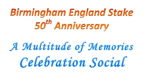 Birmingham England Stake 50th Anniversary - A Multitude of Memories Celebration Social