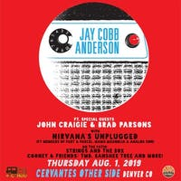 Jay Cobb Anderson Band ft. Special Guests John Craigie & Brad Parsons w/ Nirvana's Unplugged performed by members of Part & Parcel, Mama Magnolia, Analog Son (Late Set), On The Patio: Strings and the Box, Cooney & Friends: TMD, Banshee Tree and More!