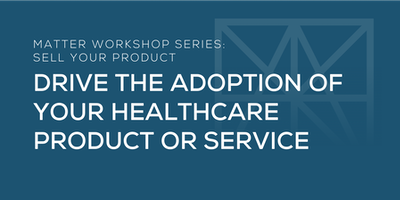 MATTER Workshop: Drive the Adoption of your Healthcare Product or Service