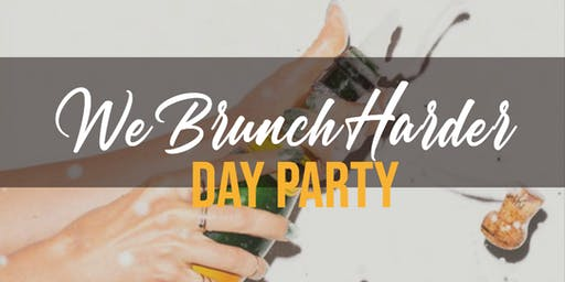 We Brunch Harder Day Party