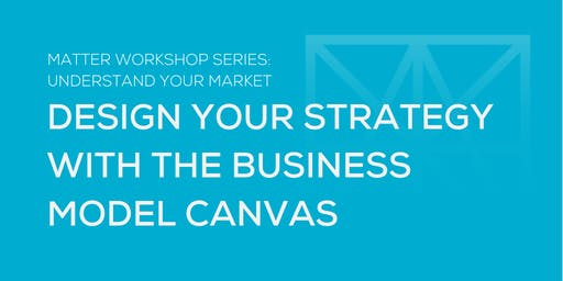 MATTER Workshop: Design Your Strategy with the Business Model Canvas