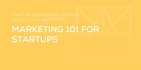 MATTER Workshop: Marketing 101 for Startups tickets