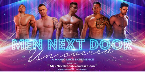 MEN NEXT DOOR UNCOVERED: A MAGIC MIKE EXPERIENCE