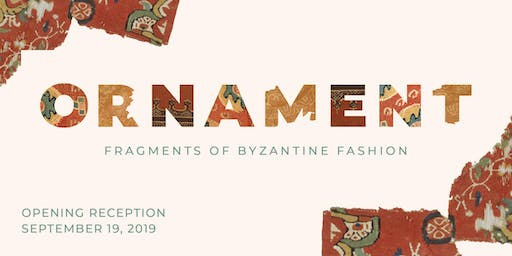 """Ornament: Fragments of Byzantine Fashion"" Exhibition Opening Event"