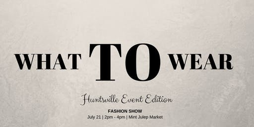 What TO Wear - Huntsville Event Edition Fashion Show