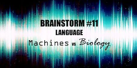 Brainstorms #11 - Language: Machines vs Biology tickets