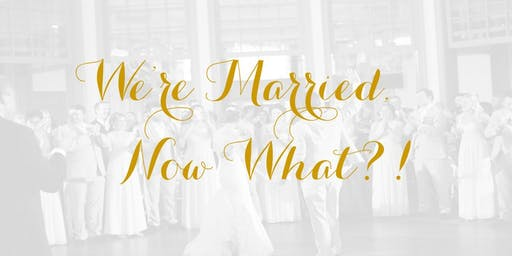 We're Married, Now What?!
