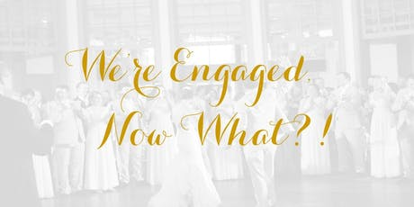 We're Engaged, Now What?! tickets