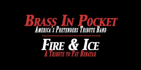 Brass In Pocket (Pretenders Tribute) and Fire & Ice (Pat Benatar Tribute) tickets