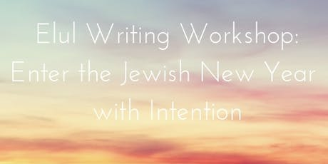 Elul Writing Workshop: Entering the Jewish New Year with Intention tickets