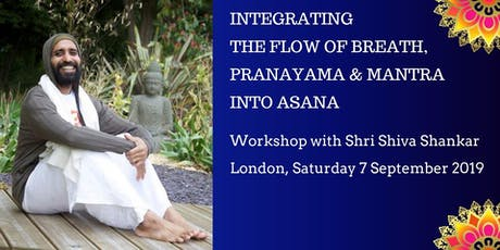 Integrating the Flow of Breath, Pranayama and Mantra into Yoga Asana - Workshop with Shri Shiva Shankar tickets
