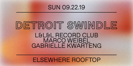 Detroit Swindle, L&L&L Record Club, Marco Weibel & Gabrielle Kwarteng @ Elsewhere (Rooftop) tickets