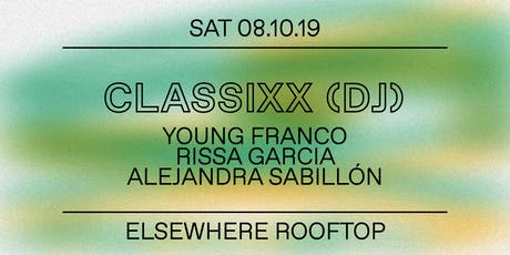 Classixx (DJ Set), Classixx, Young Franco, Rissa Garcia & Alejandra Sabillón @ Elsewhere (Rooftop) tickets