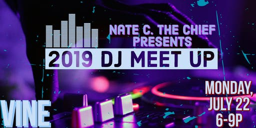 Nate C. The Chief Presents:  2019 DJ Meet Up