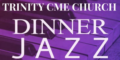 Trinity CME Church - Dinner / Jazz Theater