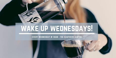 Wake Up Wednesday - Community and Coffee at the Kaufherr Center!  tickets