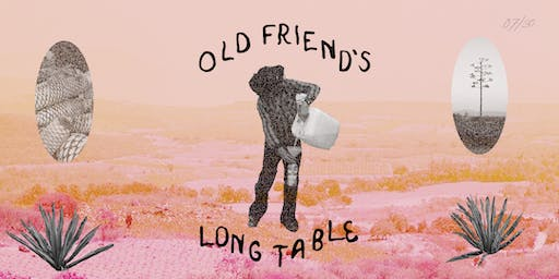 Old Friend's Long Table: Summer '19