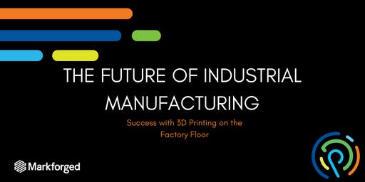 Markforged Roadshow (MA Stop) - The Future of Industrial Manufacturing