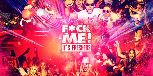 F*CK ME It's Freshers // Leeds