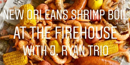 New Orleans Shrimp Boil at The FireHouse with J Ryan Trio