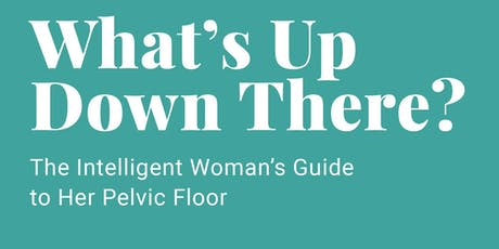 Pelvic Floor Workshop: What's Up Down There? The Intelligent Gal's Guide to tickets