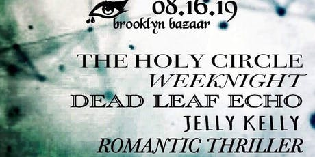 The Holy Circle, Weeknight, Dead Leaf Echo, Jelly Kelly & Romantic Thriller tickets