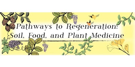 Pathways to Regeneration: Soil, Food, and Plant Medicine  tickets