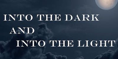 Into the Dark & Into the Light