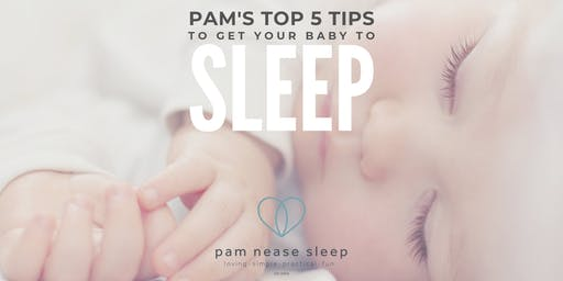 Pam's Top 5 Sleep Tips To Get Your Baby To Sleep
