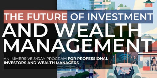 The Future of Investment & Wealth Management   Executive Program   October