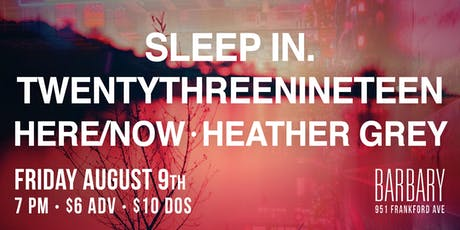Sleep In. / Twentythreenineteen / Here/Now / Heather Grey tickets