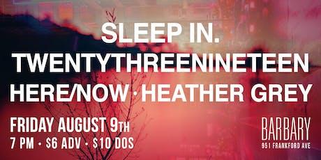 Sleep In. / Twentythreenineteen / Here/Now / Heather Grey tickets