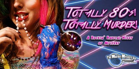 Totally 80's. Totally Murder. Mystery Dinner Theater tickets