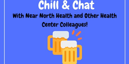 Chill & Chat with Near North Health and Other Health Center Colleagues