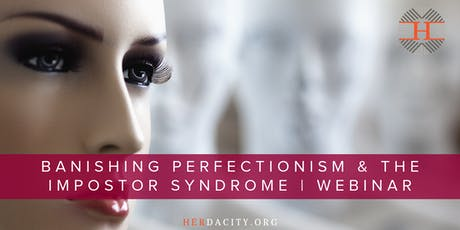 Banishing Perfectionism & the Impostor Syndrome | Webinar tickets