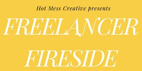 Freelancer Fireside, hosted by Hot Mess Creative tickets