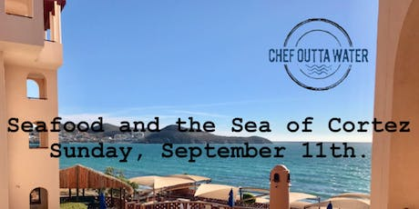 Seafood and the Sea of Cortez tickets