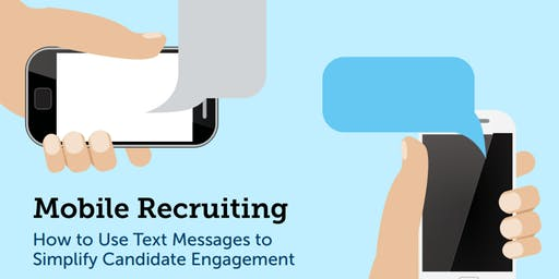 Mobile Recruiting - How to Use Text Msgs to Simplify Candidate Engagement