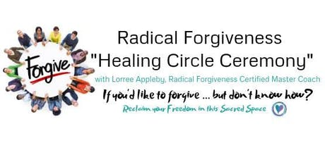 Radical Forgiveness Healing Circle Ceremony tickets