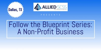 Follow the Blueprint Series: A Non-Profit Business