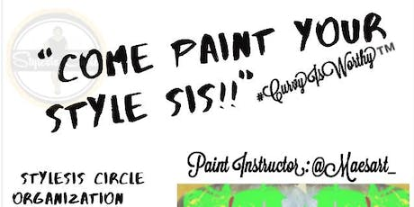 COME PAINT YOUR STYLE SIS!! tickets