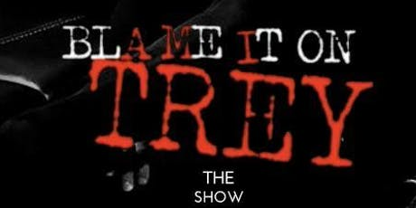 "Blame It On Trey ""The Show"" tickets"