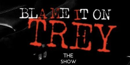 """Blame It On Trey """"The Show"""""""